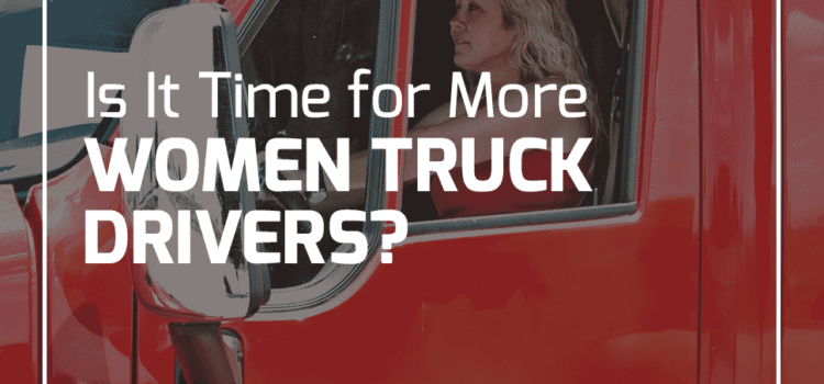 Is It Time for More Women Truck Drivers?